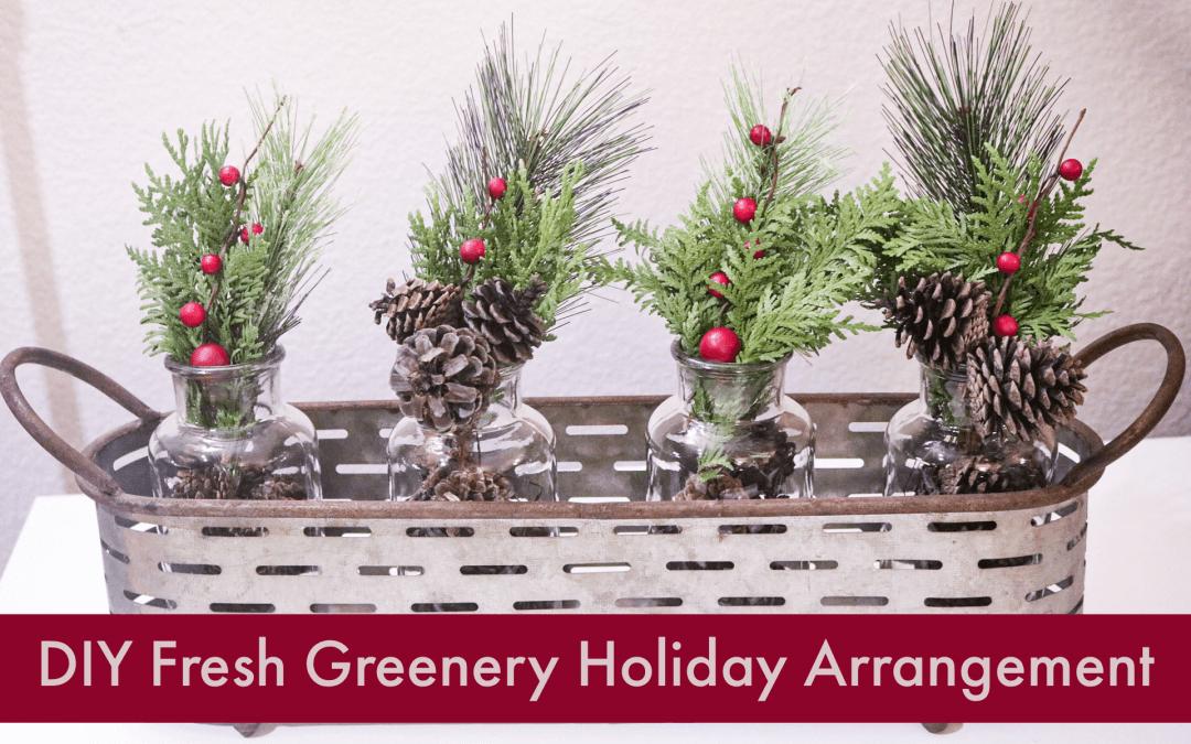 DIY Fresh Greenery Holiday Arrangement