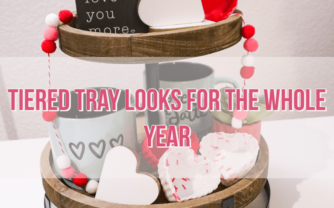 Tiered Tray Looks For the Whole Year!